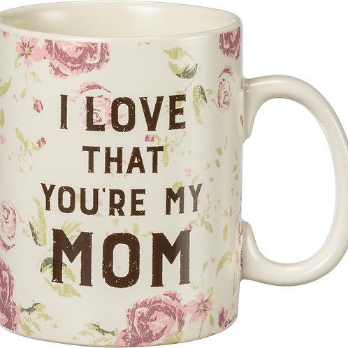 """I Love that Your My Mom"" Mug"