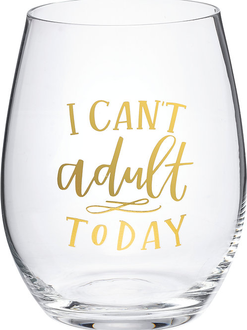 """""""Can't Adult Today"""" Wine Glass"""