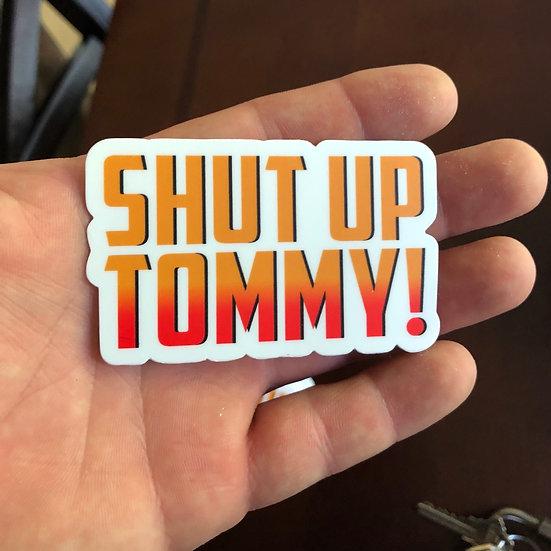 SHUT UP TOMMY!
