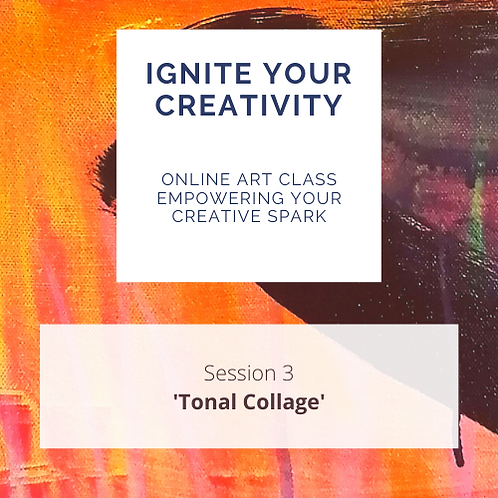 Ignite Your Creativity Online art class Wk 3 'Tonal Collage'