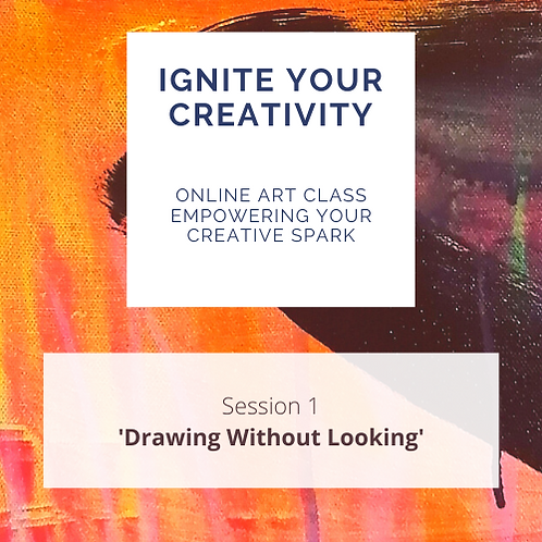 Ignite Your Creativity Online art class Wk 1 - 'Drawing Without Looking'