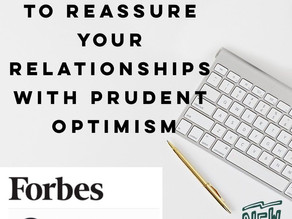 My Latest @Forbes - Five Practices To Reassure Your Relationships With Prudent Optimism