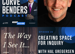 Curve Benders Podcast - Creating Space for Inquiry with Hal Gregersen