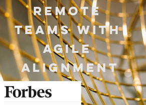 My Latest @Forbes - Leading Remote Teams With Agile Alignment