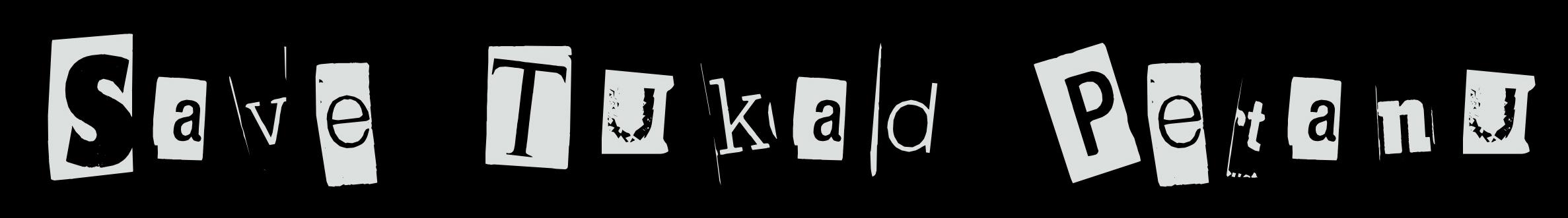 #savetukadpetanu-blog