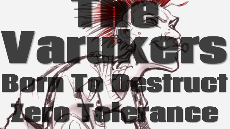 THE VARUKERS / BORN TO DESTRUCT / ZERO TOLERANCE