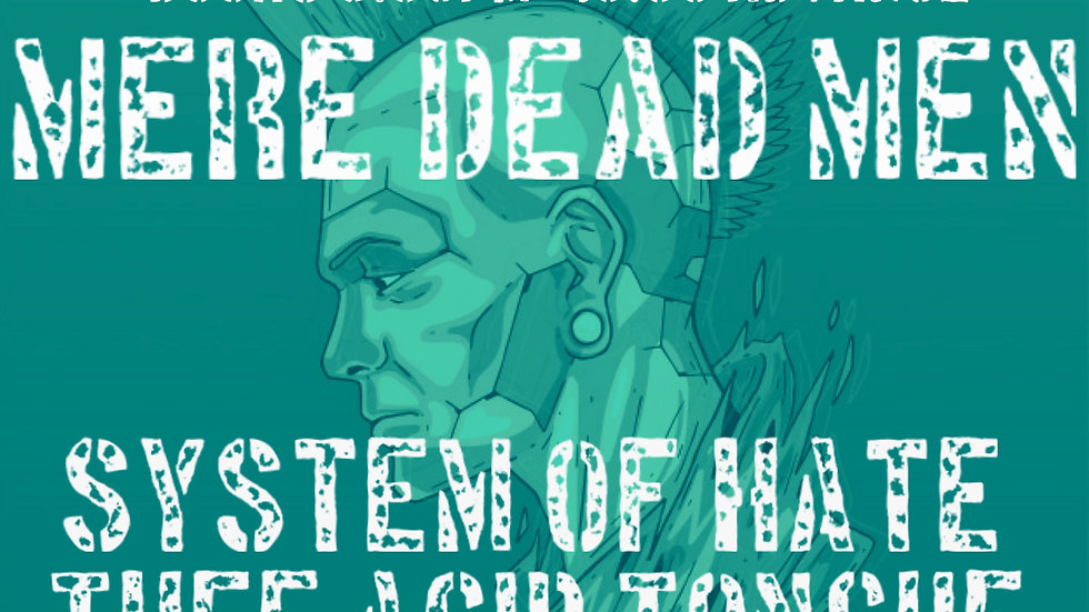 MERE DEAD MEN / SYSTEM OF HATE / THEE ACID TONGUE @ STAR & GARTER.