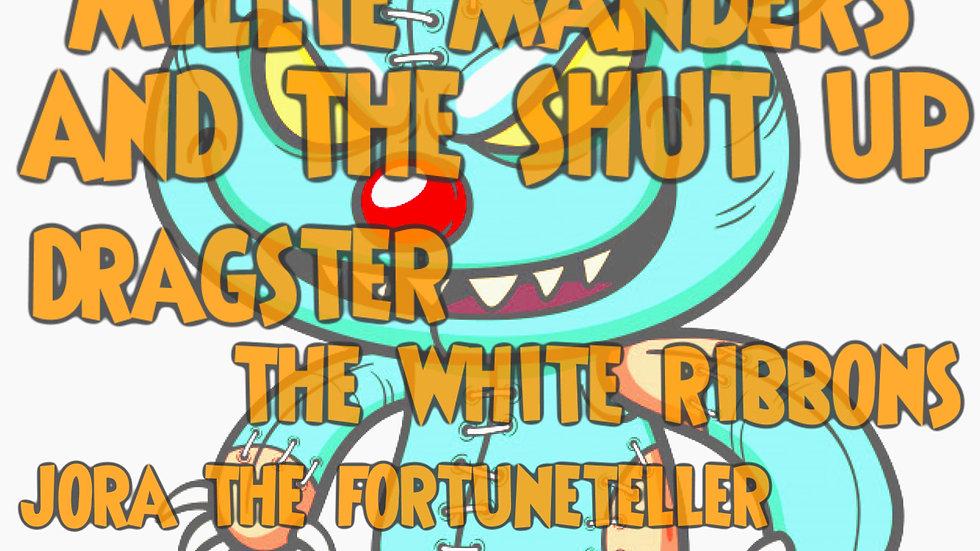 MILLIE MANDERS & THE SHUT UP/DRAGSTER/THE WHITE RIBBONS/JORA THE FORTUNETELLER