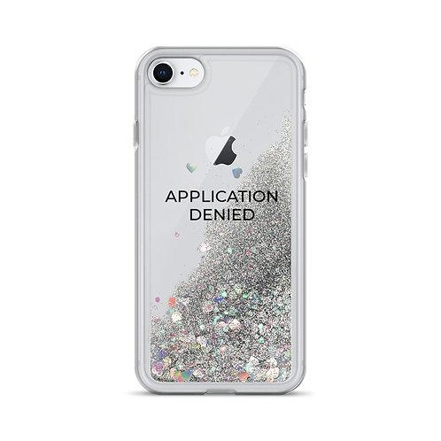 Application Denied- Liquid Glitter Phone Case