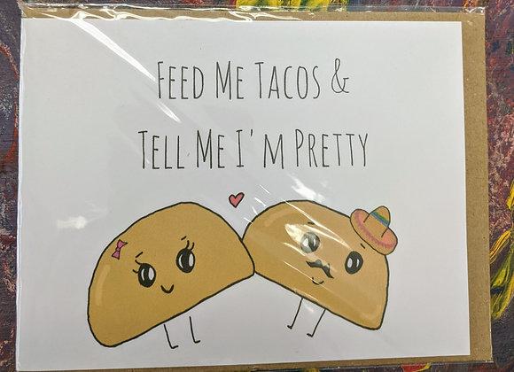 Feed Me Tacos & Tell Me I'm Pretty