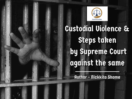 CUSTODIAL VIOLENCE AND THE STEPS TAKEN BY SUPREME COURT AGAINST THE SAME