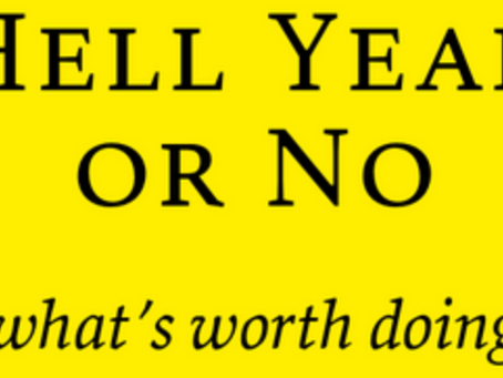 Hell Yeah or No—What's worth doing. By Derek Sivers ~ 13 minutes