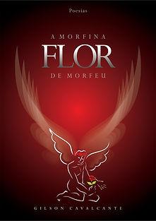 A morfina flor de morfeu, O amor não acende velas, oitavo livro do poeta brasileiro Gilson Cavalcante, escritor independente.