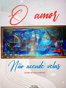 O amor não acende velas, nono livro do poeta brasileiro Gilson Cavalcante, escritor independente.