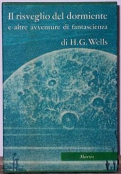 Il risveglio del dormiente e altre avventure di fantascienza - H.G.Wells