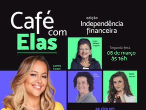 Café com Elas: um papo sobre independência financeira