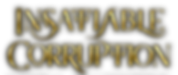 InsatiableCorruption_Text.png