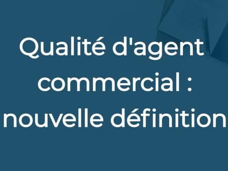 Qualité d'agent commercial : nouvelle définition