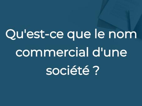 Qu'est-ce que le nom commercial d'une société ?