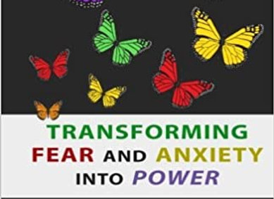 Transforming Fear and Anxiety To Power
