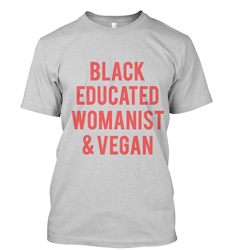 Black, Educated, Womanist and Vegan (3 colors)