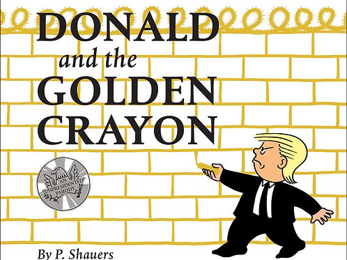 """Donald and the Golden Crayon: An """"Unpresidented"""" Parody: A Book That Uses the Be"""