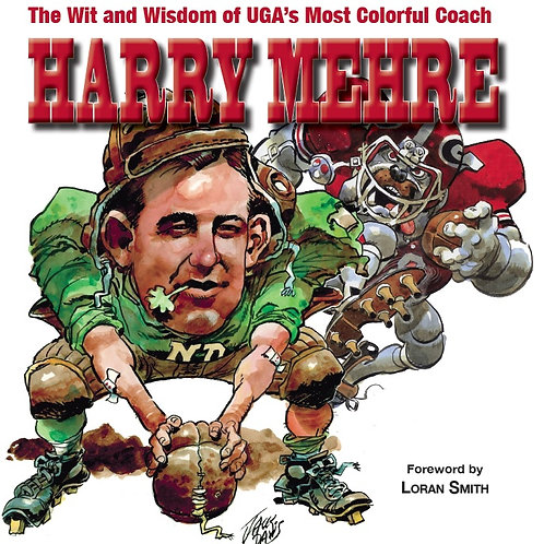 The Wit and Wisdom of UGA's Most Colorful Coach - Harry Mehre