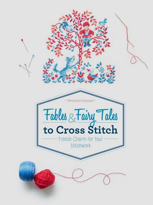 Fables & Fairy Tales to Cross Stitch: French Charm for Your Stitchwork