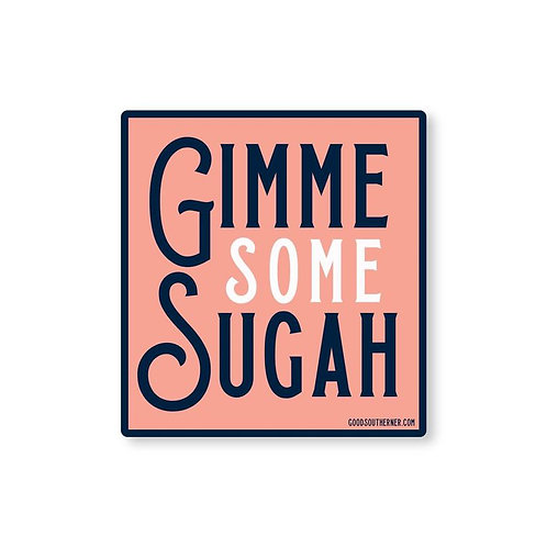 GIMME SOME SUGAH