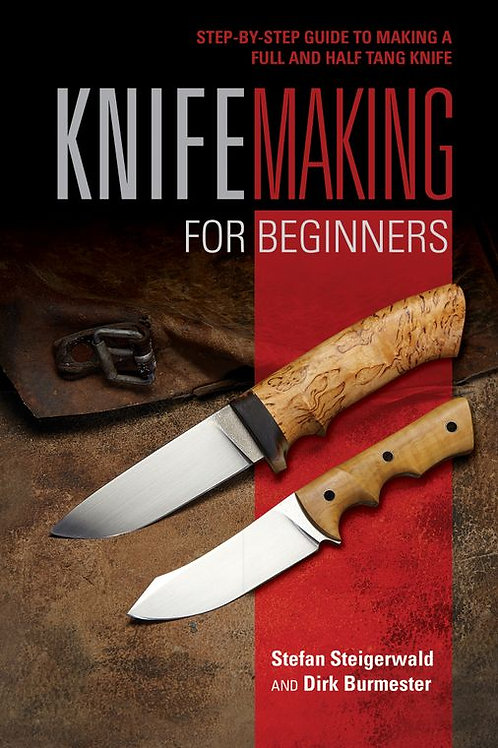 Knifemaking for Beginners: Step-by-Step Guide to Making a Full and Half Tang Kni