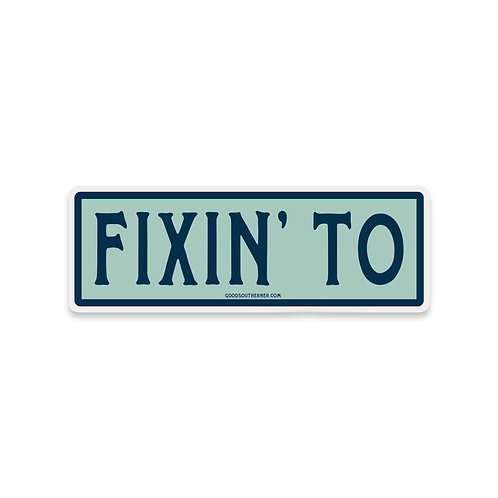 FIXIN TO