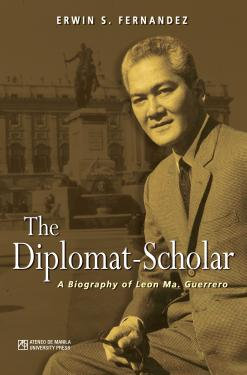 The Diplomat Scholar: A Biography of Leon Ma. Guerrero Book