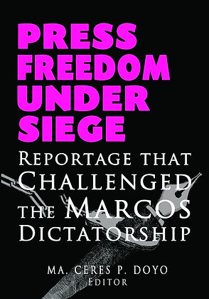 Press Freedom Under Siege: Reportage that Challenged the Marcos Dictatorship