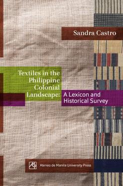 Textiles in the Philippine Colonial Landscape: A Lexicon and Historical Survey