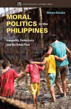 Moral Politics in the Philippines: Inequality, Democracy and the Urban Poor Book