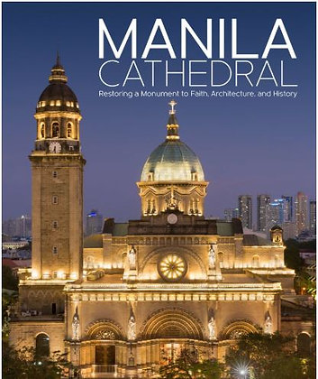 Manila Cathedral: Restoring A Monument To Faith, Architecture, And History Book