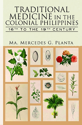 Traditional Medicine in the Colonial Philippines, 16th to the 19th Century Book