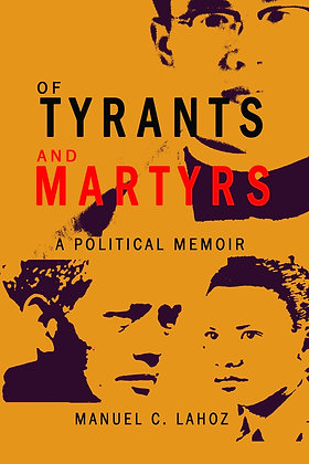 Of Tyrants And Martyrs: A Political Memoir Book