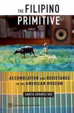 The Filipino Primitive: Accumulation and Resistance in the American Museum Book
