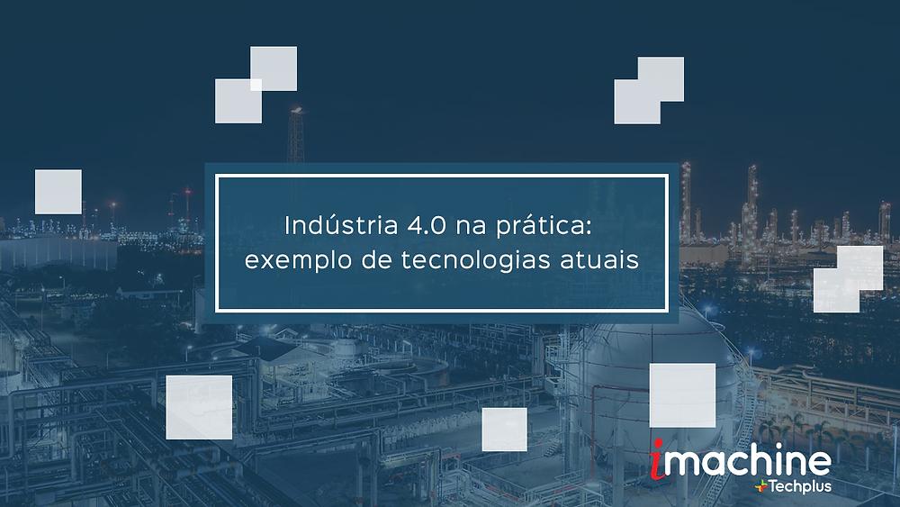 Indústria 4.0 na prática: exemplo de tecnologias atuais