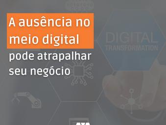 Por que a Ausência no Meio Digital é Prejudicial para a sua Empresa?