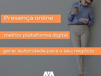 Presença Online: Como Definir a Melhor Plataforma Digital e Gerar Autoridade para o seu Negócio
