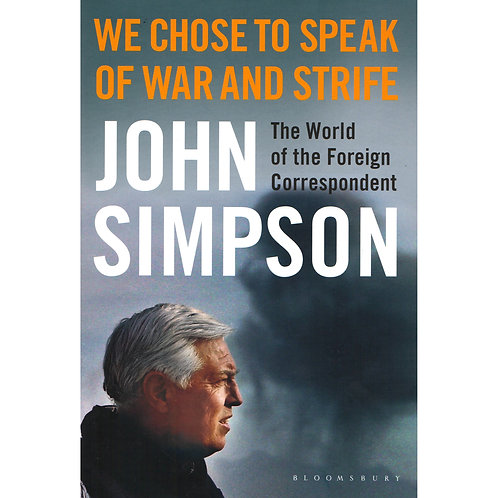 We Chose to Speak of War and Strife | Hardcover by John Simpson