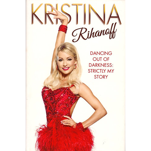 Dancing Out of Darkness: My Story | Hardcover by Kristina Rihanoff