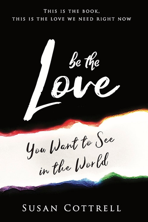 BE THE LOVE You Want to See In the World
