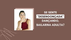 Se sente Desengonçada Dançando, Bailarina Adulta?