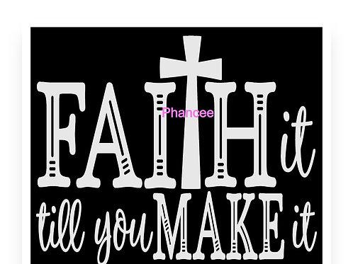 Faith it till you make it Design