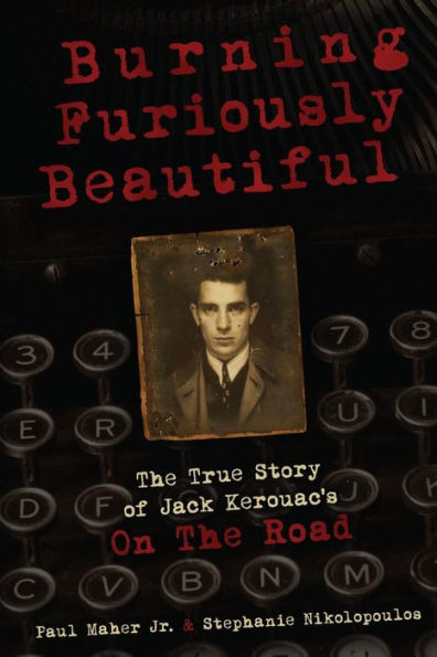 """Burning Furiously Beautiful: The True Story of Jack Kerouac's """"On the Road"""""""