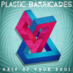 Plastic Barricades - Half of Your Soul