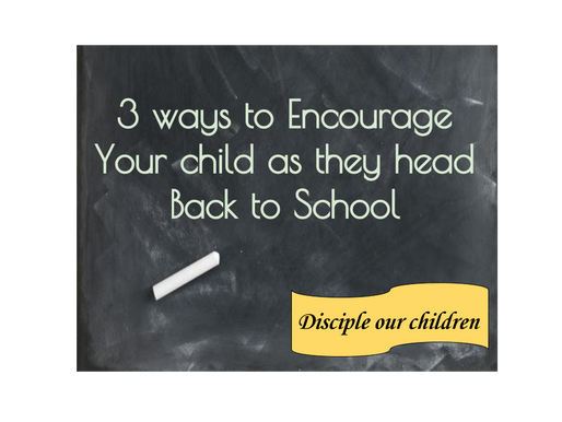 3 Ways to Encourage your Children, as they go Back to School